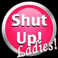 Shut Up! Ladies Edition