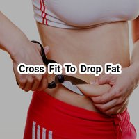 Cross Fit To Drop Fat