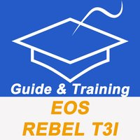 Guide And Training For Canon EOS Rebel T3i Pro
