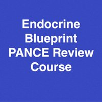 Endocrine Blueprint PANCE PANRE Review Course