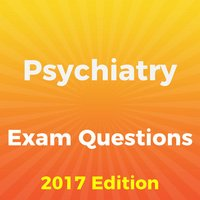 Psychiatry Exam Questions 2017 Edition