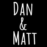 Dan and Matt