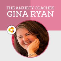 Anxiety Coaches Podcasts & Workshops by Gina Ryan