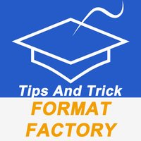 Pro Tips And Tricks For Format Factory