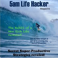 5am Life Hacker Magazine  The Strategy of Early Rising Unleashing Your Passion and Living a New Rich Life