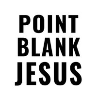Point Blank Jesus