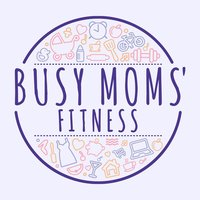 Busy Moms' Fitness & Recipes