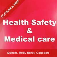 Health Safety & Medical Care - Fundamentals & Advanced Study Notes & Quiz