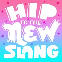 Hip to the New Slang