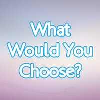 Would You Choose? - Questions