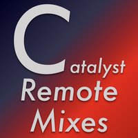 Catalyst Remote Mixes