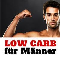 Low Carb für Männer - Die 100 besten Lebensmittel für Muskeln und zum Abnehmen bei Diät