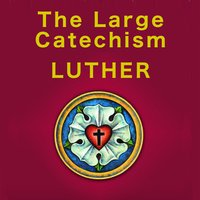 The Large Catechism - Martin Luther