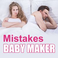Baby Maker: Mistakes When Trying To Get Pregnant