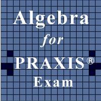 Algebra for PRAXIS® Test