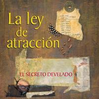 La ley de atracción: El secreto develado