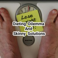 Dieting and Skinny Solutions