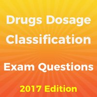 Drugs Dosage and Classification Exam 2017
