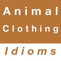 Animal & Clothing idioms