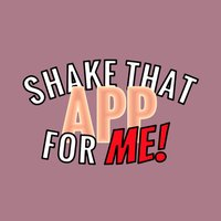 Shake That App For ME!