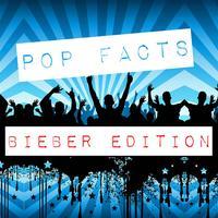 Pop Facts - Bieber Edition