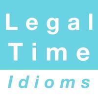 Legal & Time idioms