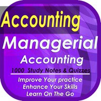 Managerial Accounting: 1000 Study Notes, Tips, Quizzes