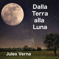 Dalla Terra alla Luna - Jules Verne