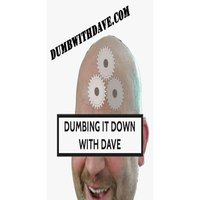 Dumbing it Down with Dave