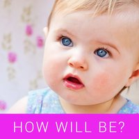 How Will Be My Baby