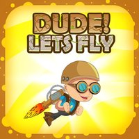 Dude ! Lets Fly