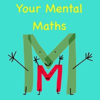 Your Mental Maths