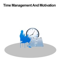 All about Time Management And Motivation