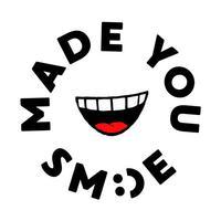 Made You Sm:)e