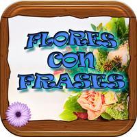 Flores con Frases Gratis y Hermosos Carteles Bellos