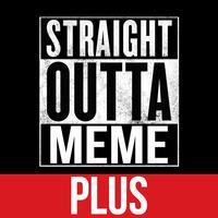 Straight Outta Meme Generator PLUS