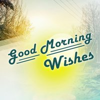 Create Your Own Good Morning Wishes & Greetings