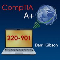 CompTIA A+ 220-901 Exam Prep Questions Flashcards and Tests -- by Darril Gibson