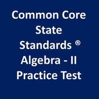 Common Core Math Algebra-II Practice Test